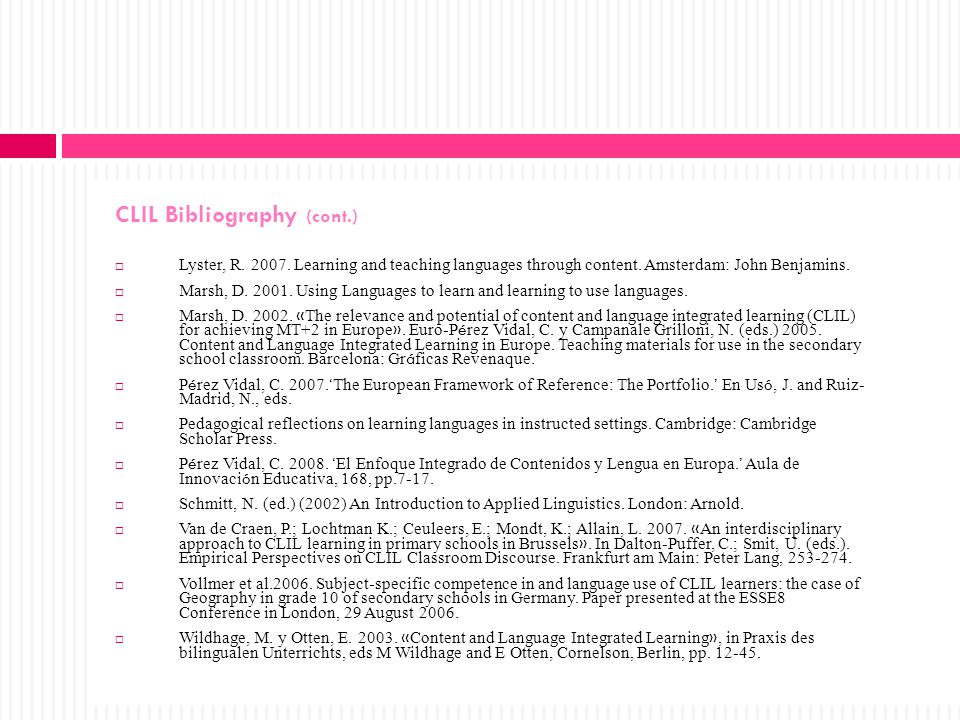 CLIL Bibliography (cont.)  Lyster, R. 2007. Learning and teaching languages through content.