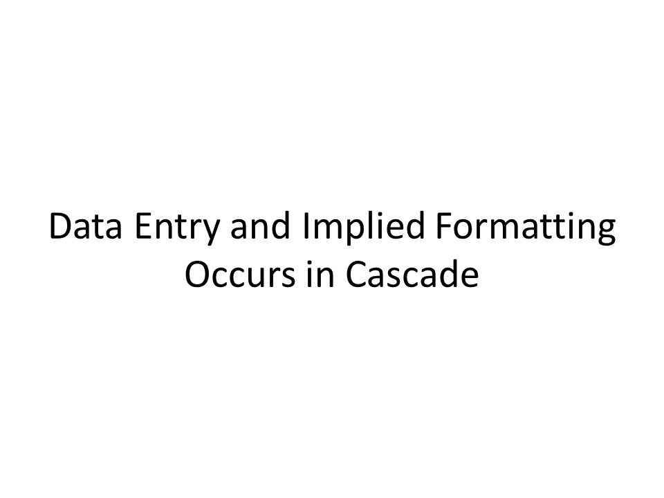 Data Entry and Implied Formatting Occurs in Cascade