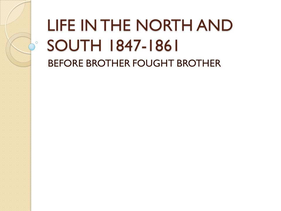 LIFE IN THE NORTH AND SOUTH 1847-1861 BEFORE BROTHER FOUGHT BROTHER