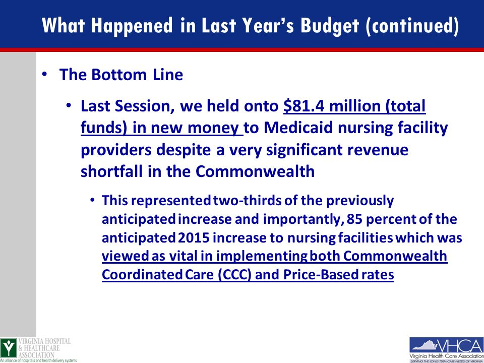 What Happened in Last Year's Budget (continued) The Bottom Line Last Session, we held onto $81.4 million (total funds) in new money to Medicaid nursin