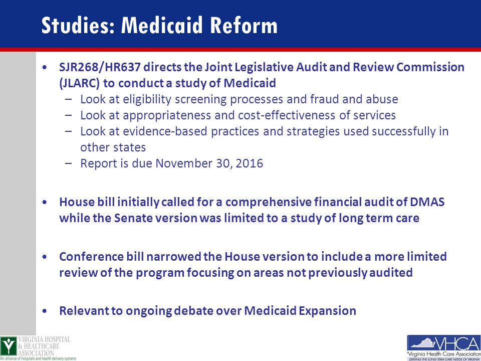 Studies: Medicaid Reform SJR268/HR637 directs the Joint Legislative Audit and Review Commission (JLARC) to conduct a study of Medicaid –Look at eligib