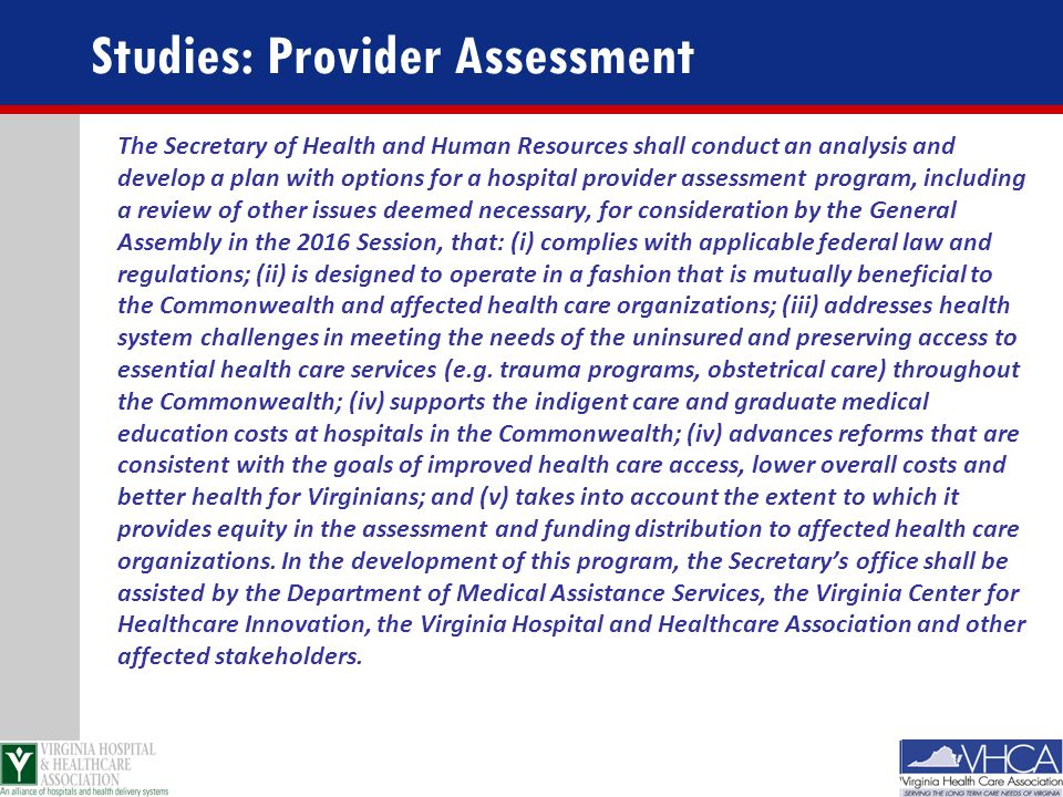 Studies: Provider Assessment The Secretary of Health and Human Resources shall conduct an analysis and develop a plan with options for a hospital prov