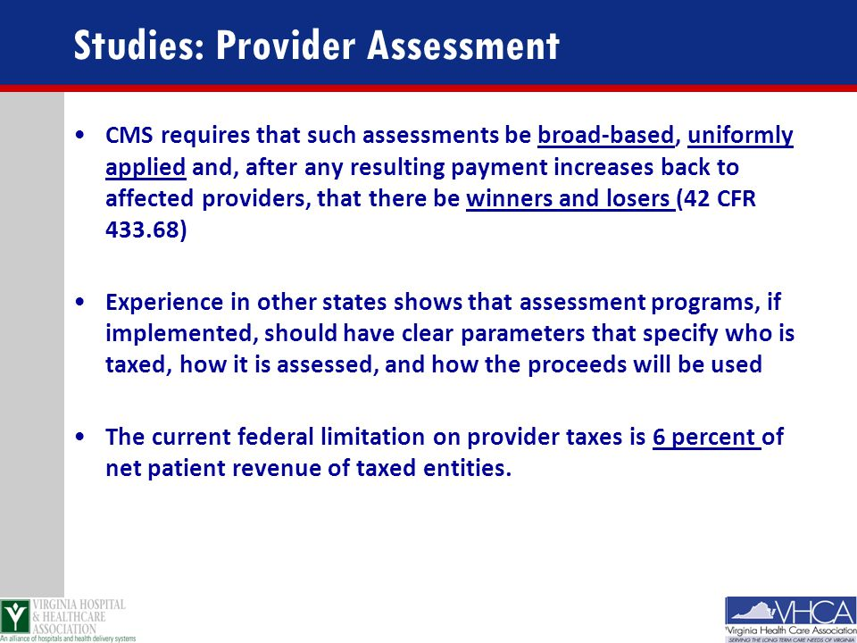 Studies: Provider Assessment CMS requires that such assessments be broad-based, uniformly applied and, after any resulting payment increases back to a