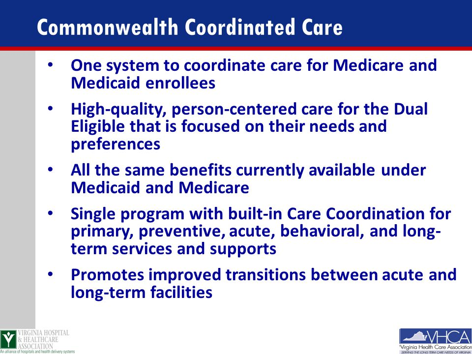 One system to coordinate care for Medicare and Medicaid enrollees High-quality, person-centered care for the Dual Eligible that is focused on their ne