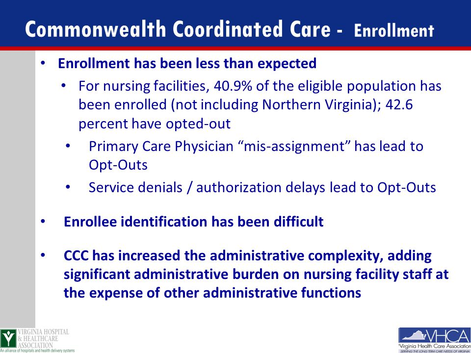Commonwealth Coordinated Care - Enrollment Enrollment has been less than expected For nursing facilities, 40.9% of the eligible population has been en