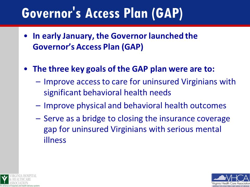 Governor's Access Plan (GAP) In early January, the Governor launched the Governor's Access Plan (GAP) The three key goals of the GAP plan were are to: