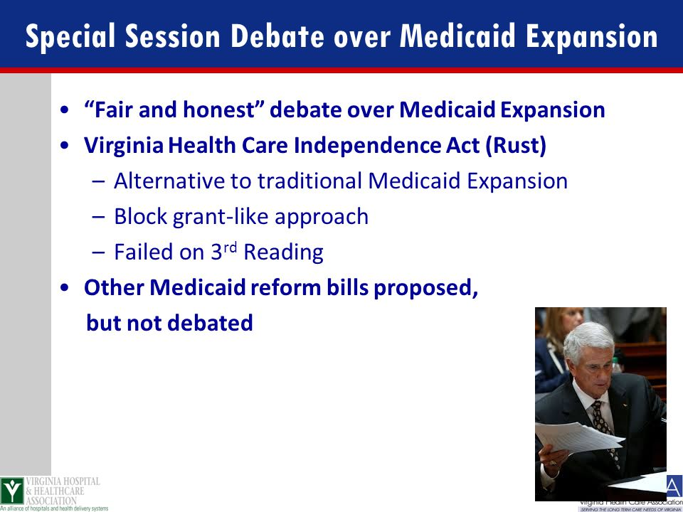 "Special Session Debate over Medicaid Expansion ""Fair and honest"" debate over Medicaid Expansion Virginia Health Care Independence Act (Rust) –Alternat"