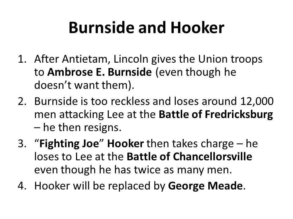 Burnside and Hooker 1.After Antietam, Lincoln gives the Union troops to Ambrose E.