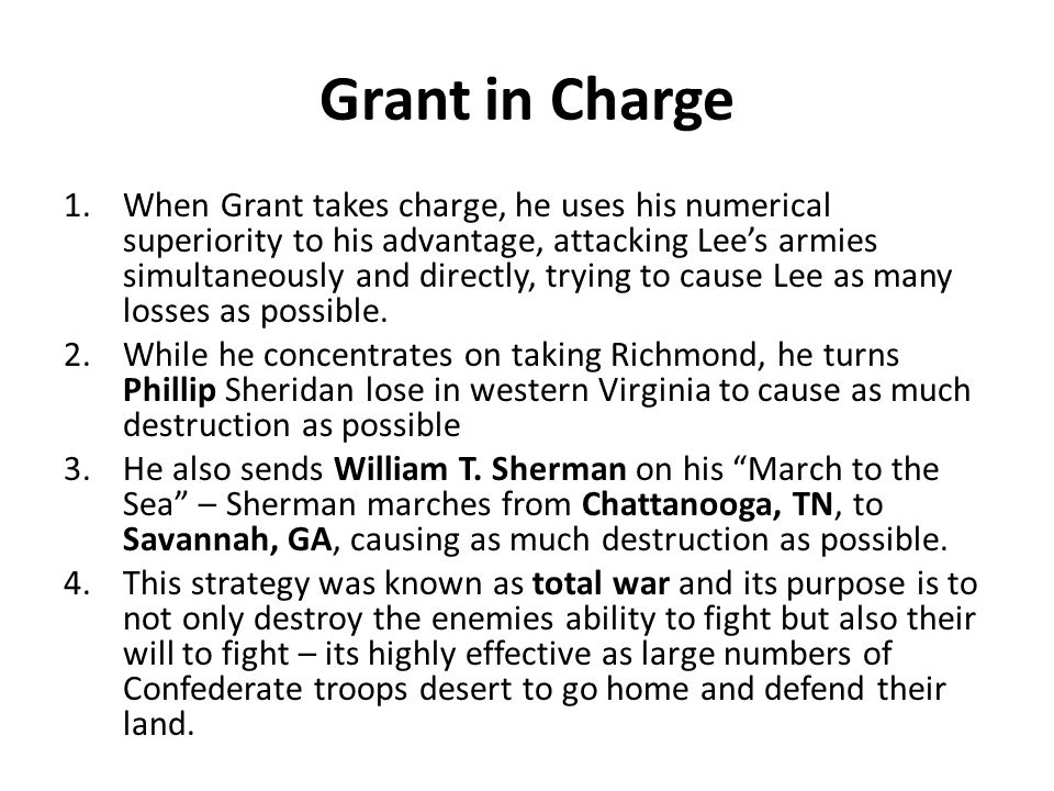 Grant in Charge 1.When Grant takes charge, he uses his numerical superiority to his advantage, attacking Lee's armies simultaneously and directly, trying to cause Lee as many losses as possible.