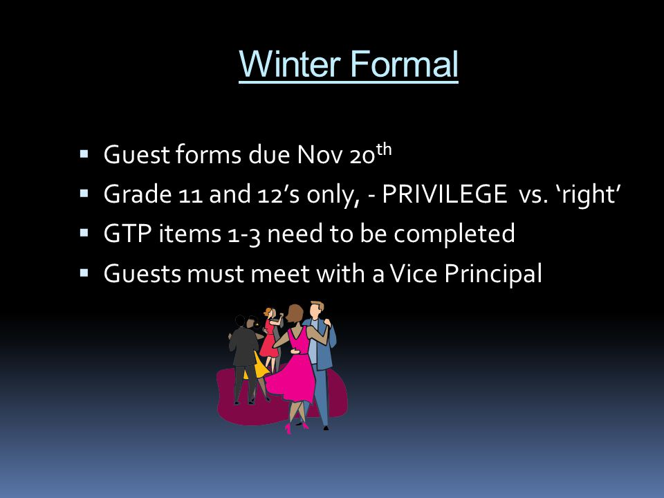 Winter Formal  Guest forms due Nov 20 th  Grade 11 and 12's only, - PRIVILEGE vs.