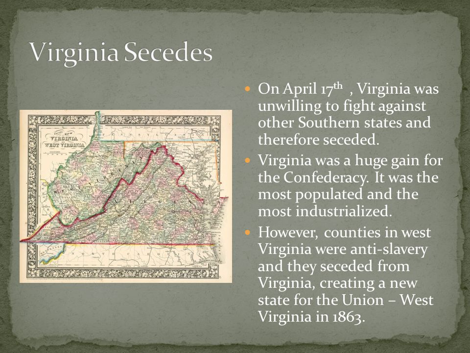 On April 17 th, Virginia was unwilling to fight against other Southern states and therefore seceded.
