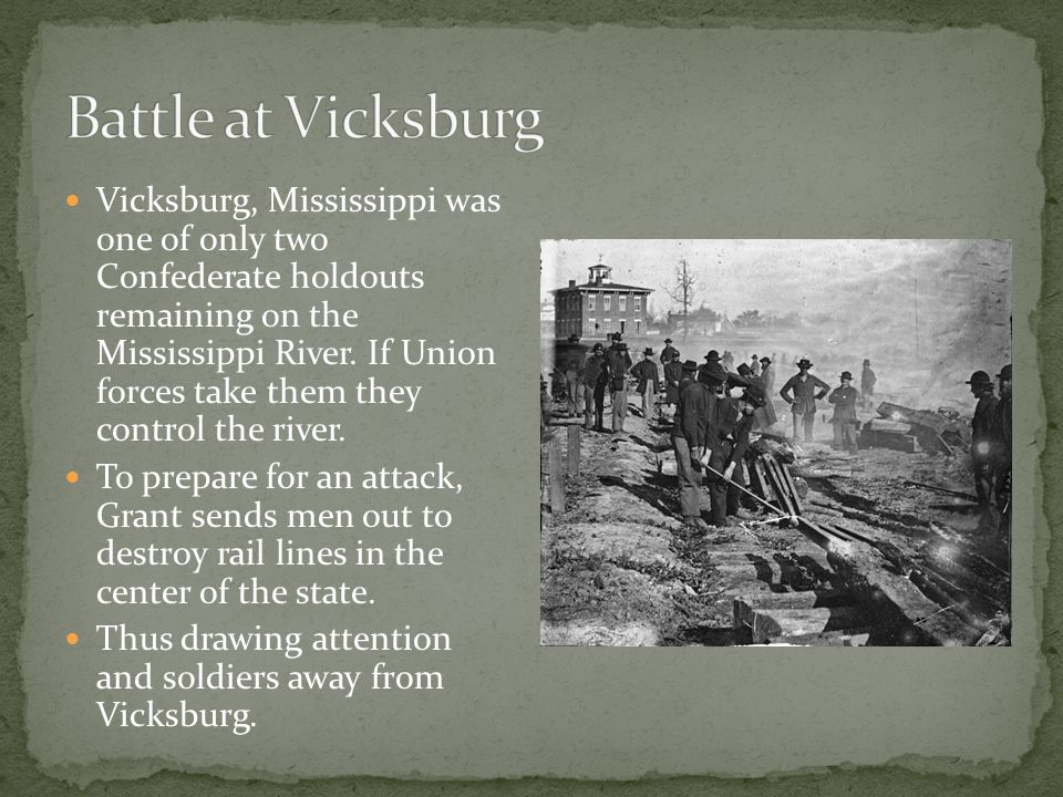 Vicksburg, Mississippi was one of only two Confederate holdouts remaining on the Mississippi River.