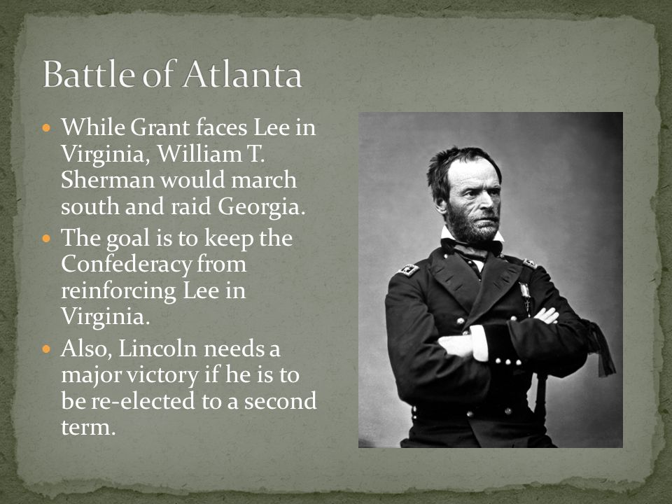 While Grant faces Lee in Virginia, William T. Sherman would march south and raid Georgia.