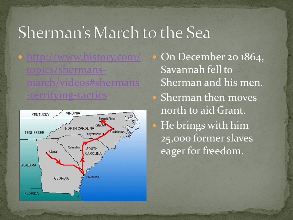http://www.history.com/ topics/shermans- march/videos#shermans -terrifying-tactics http://www.history.com/ topics/shermans- march/videos#shermans -terrifying-tactics On December 20 1864, Savannah fell to Sherman and his men.