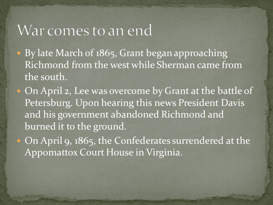 By late March of 1865, Grant began approaching Richmond from the west while Sherman came from the south.