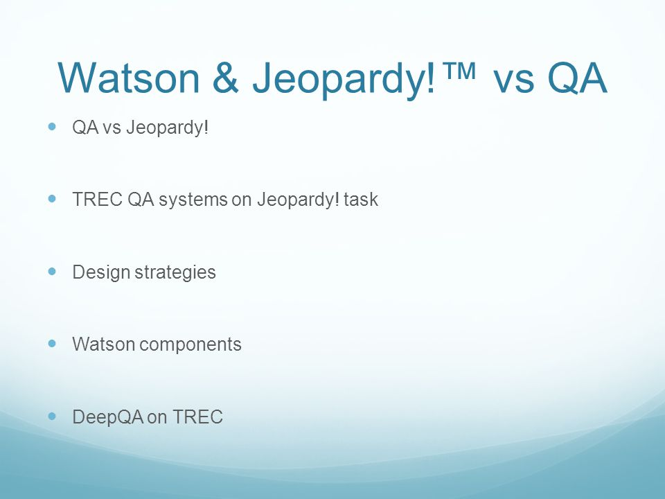 Watson & Jeopardy!™ vs QA QA vs Jeopardy. TREC QA systems on Jeopardy.