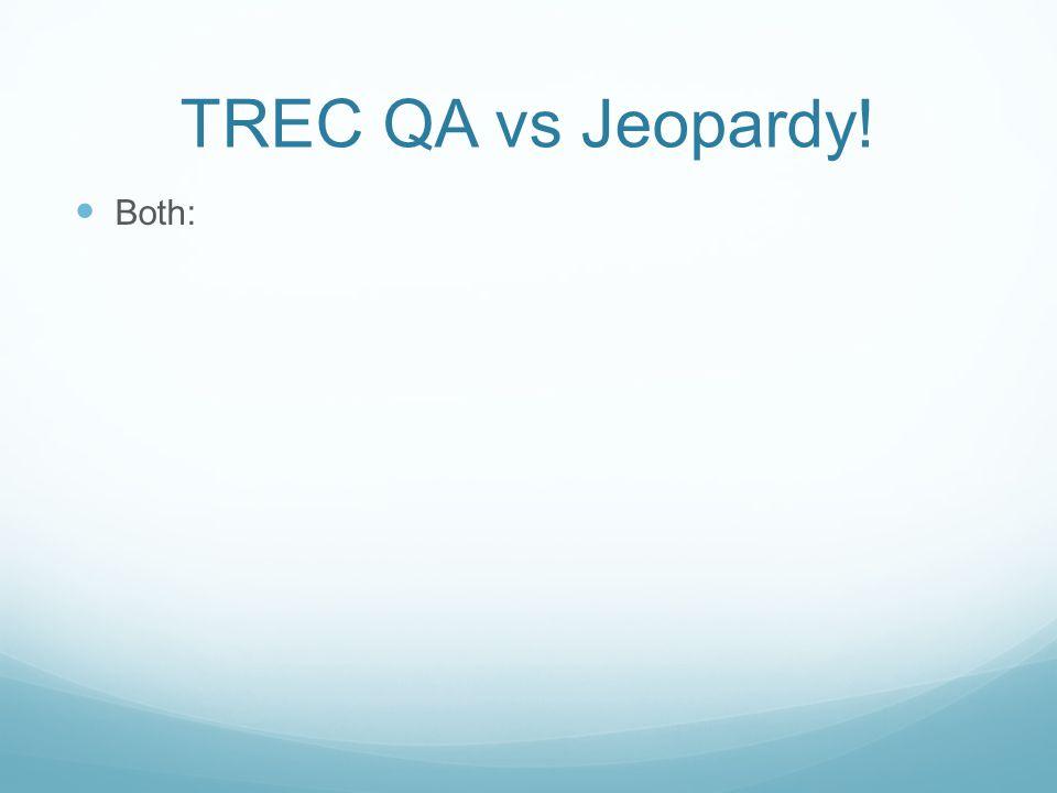 TREC QA vs Jeopardy! Both: Open domain 'questions'; factoids TREC QA: