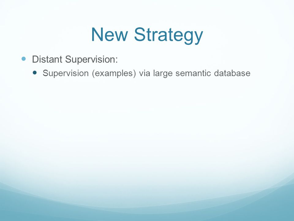 New Strategy Distant Supervision: Supervision (examples) via large semantic database