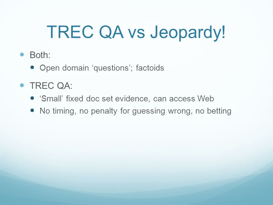 TREC QA vs Jeopardy.