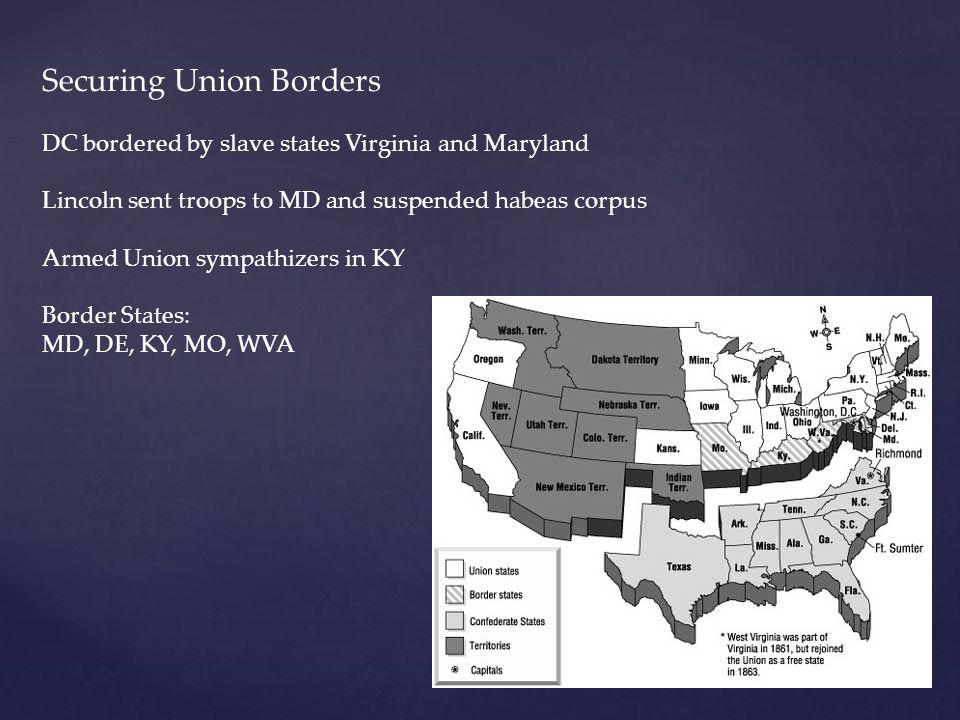 Securing Union Borders DC bordered by slave states Virginia and Maryland Lincoln sent troops to MD and suspended habeas corpus Armed Union sympathizer