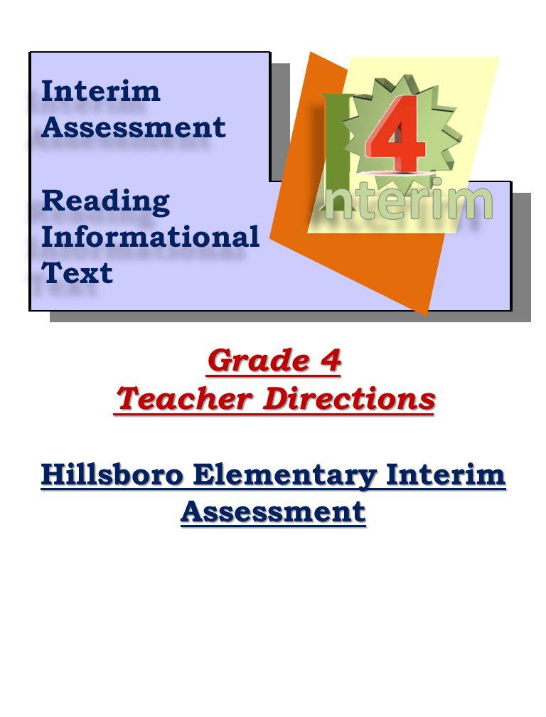 1 Grade 4 Teacher Directions Hillsboro Elementary Interim Assessment Interim Assessment Reading Informational Text Interim Assessment Reading Informational Text