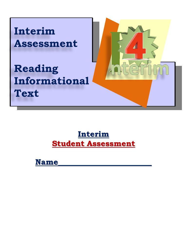 10 Interim Student Assessment Name________________________ Interim Assessment Reading Informational Text Interim Assessment Reading Informational Text