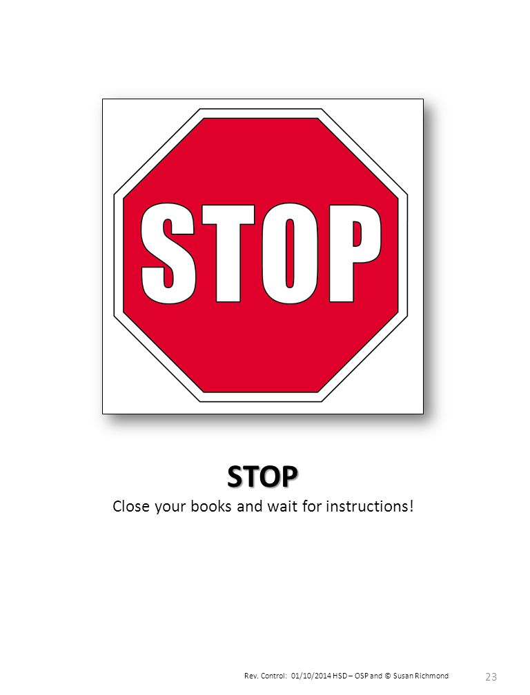 Rev. Control: 01/10/2014 HSD – OSP and © Susan Richmond 23 STOP Close your books and wait for instructions!
