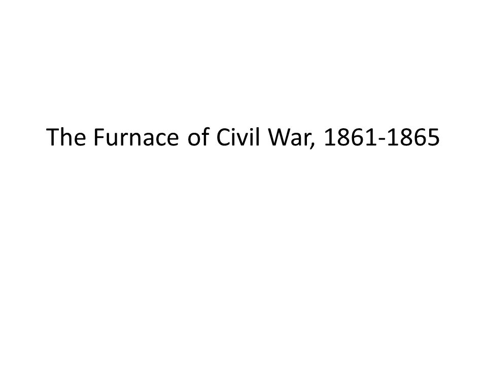 The Furnace of Civil War, 1861-1865