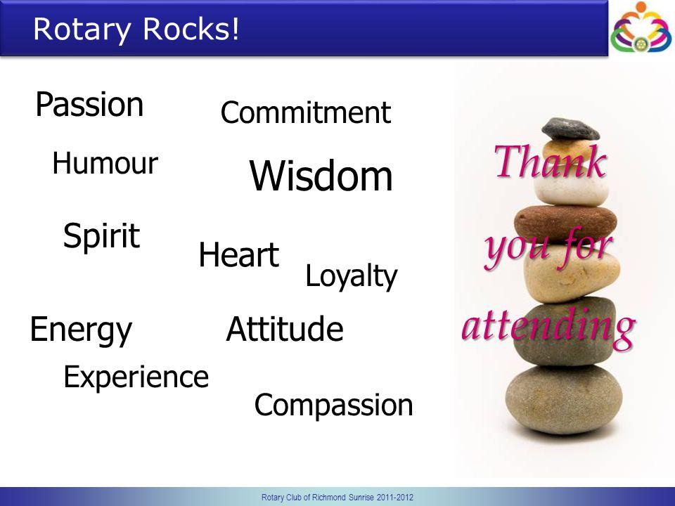Rotary Club of Richmond Sunrise 2011-2012 Rotary Rocks! Passion Spirit Humour Loyalty Wisdom Energy Commitment Heart Attitude Experience Compassion Th