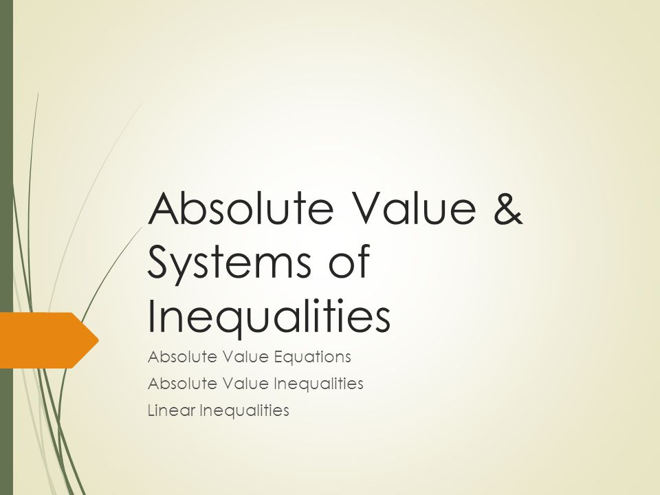 Absolute Value & Systems of Inequalities Absolute Value Equations Absolute Value Inequalities Linear Inequalities