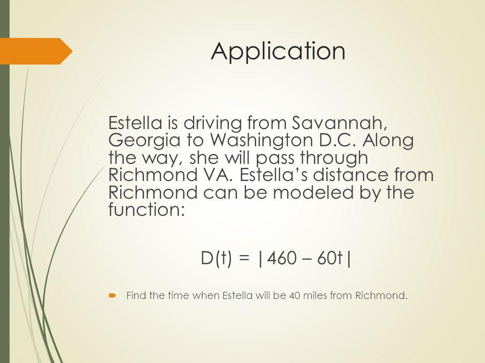 Application Estella is driving from Savannah, Georgia to Washington D.C. Along the way, she will pass through Richmond VA. Estella's distance from Ric