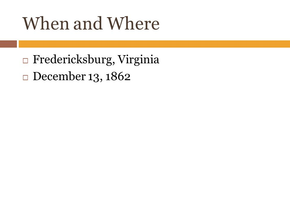 When and Where  Fredericksburg, Virginia  December 13, 1862