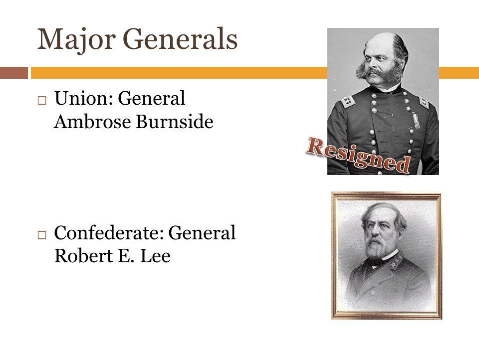 Major Generals  Union: General Ambrose Burnside  Confederate: General Robert E. Lee