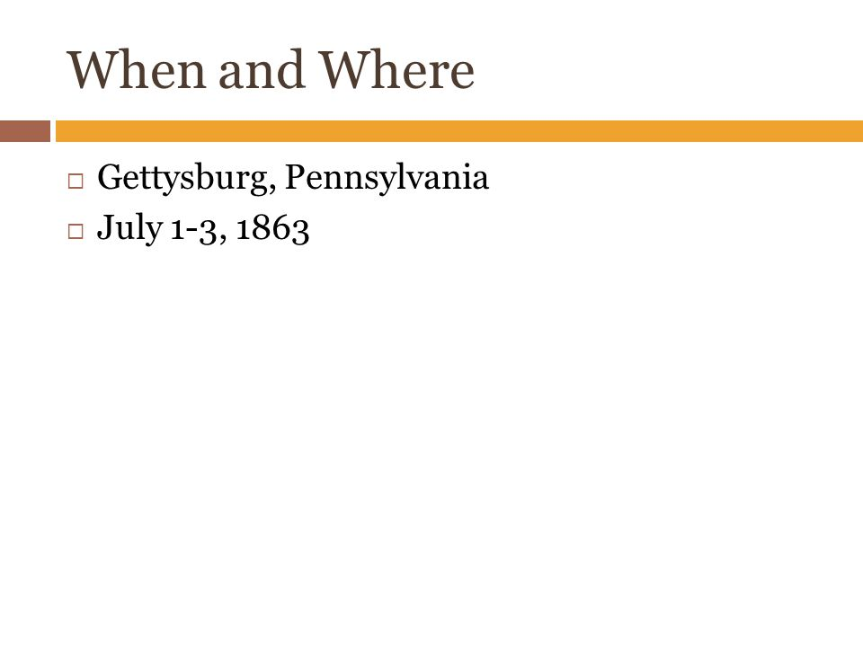 When and Where  Gettysburg, Pennsylvania  July 1-3, 1863