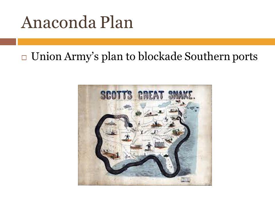 Anaconda Plan  Union Army's plan to blockade Southern ports
