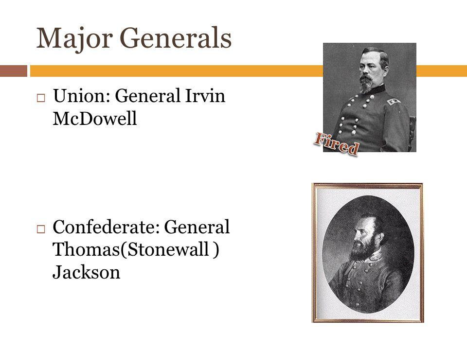 Major Generals  Union: General Irvin McDowell  Confederate: General Thomas(Stonewall ) Jackson