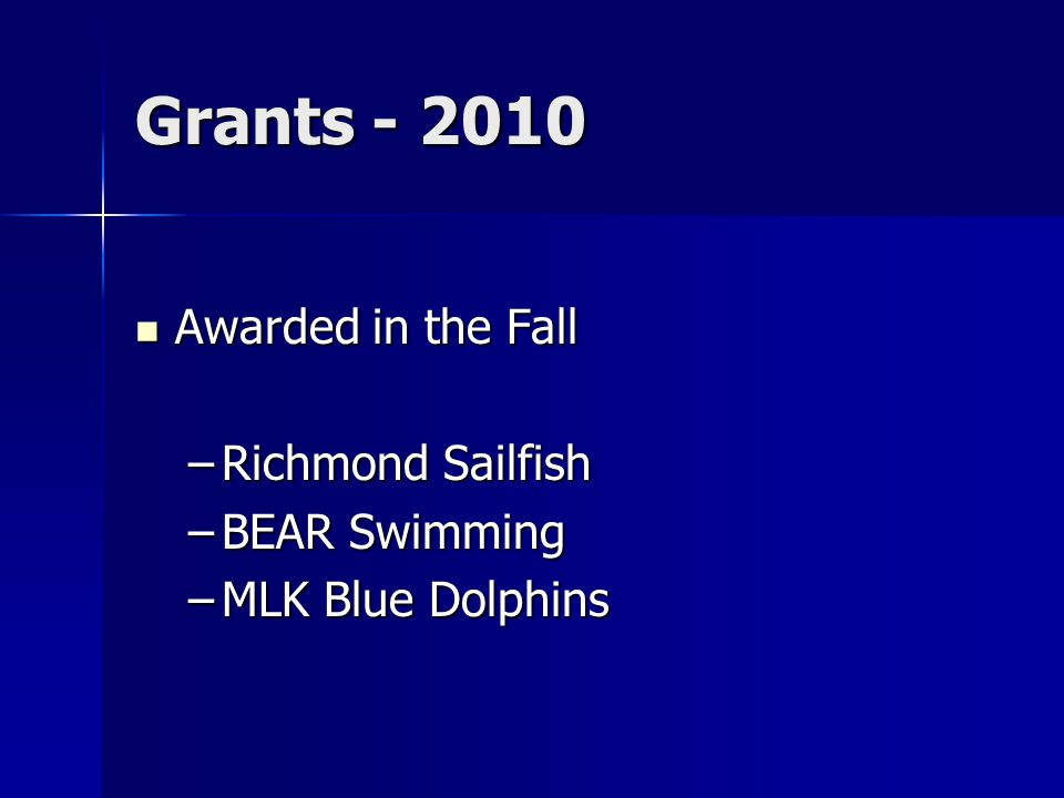 Grants - 2010 Awarded in the Fall Awarded in the Fall –Richmond Sailfish –BEAR Swimming –MLK Blue Dolphins