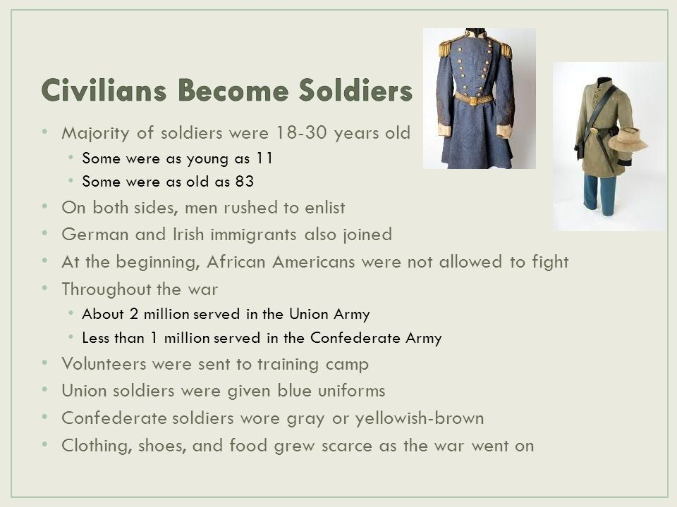 Majority of soldiers were 18-30 years old Some were as young as 11 Some were as old as 83 On both sides, men rushed to enlist German and Irish immigra
