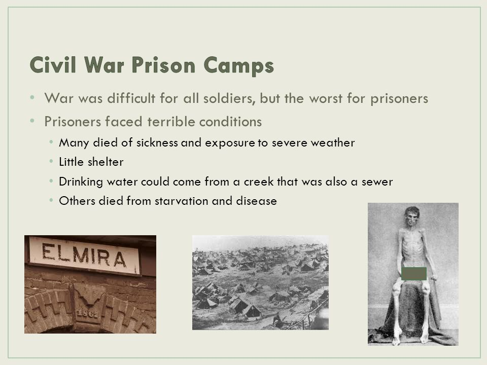 War was difficult for all soldiers, but the worst for prisoners Prisoners faced terrible conditions Many died of sickness and exposure to severe weath