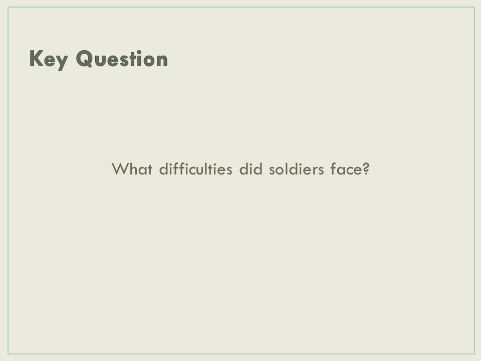 What difficulties did soldiers face?