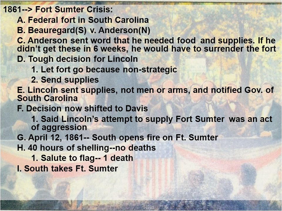 1861--> Fort Sumter Crisis: A. Federal fort in South Carolina B.