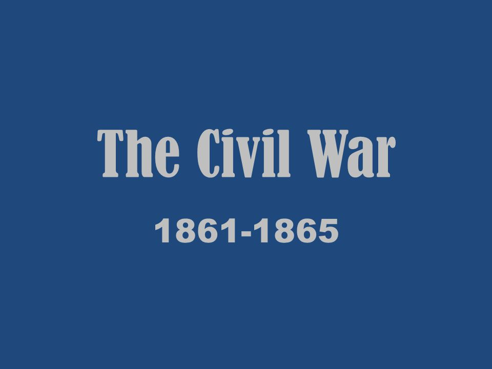 The Civil War 1861-1865