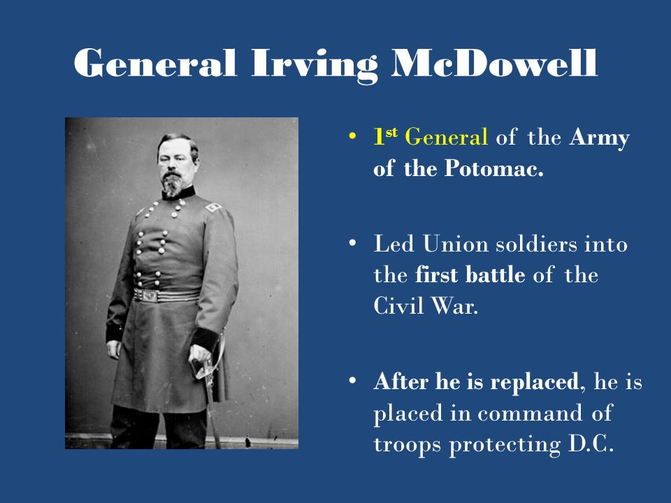 General Irving McDowell 1 st General of the Army of the Potomac.