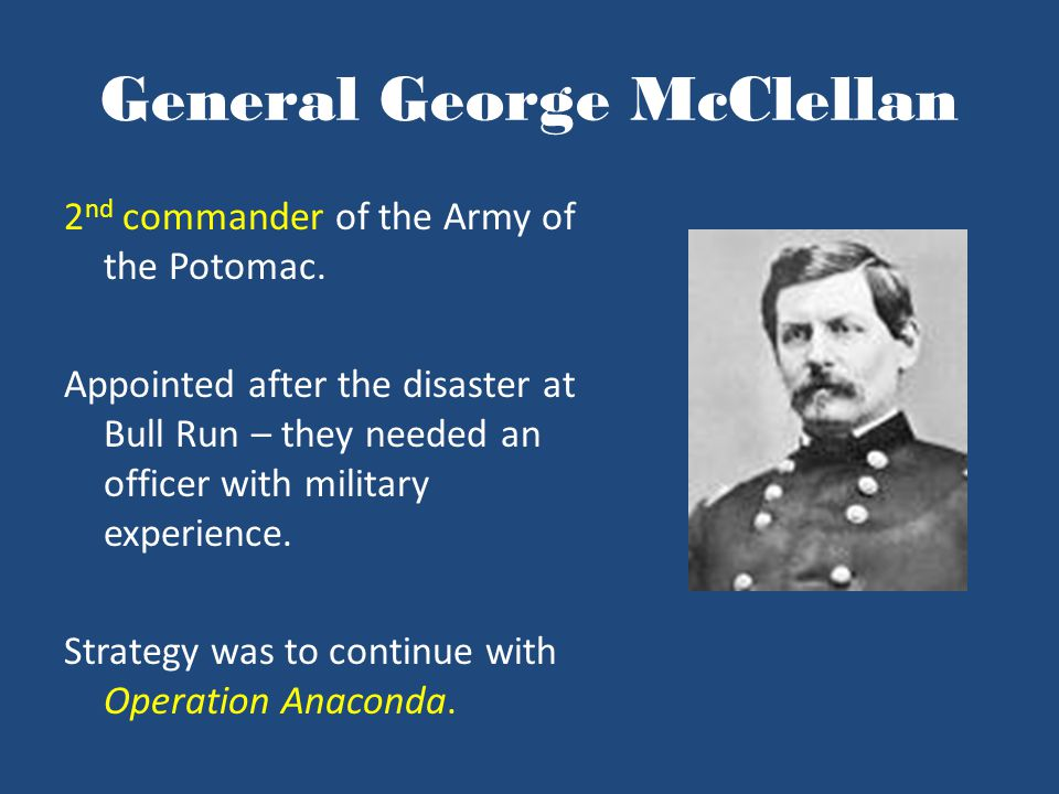 General George McClellan 2 nd commander of the Army of the Potomac.