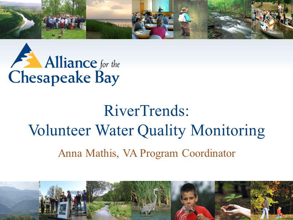 Anna Mathis, VA Program Coordinator RiverTrends: Volunteer Water Quality Monitoring