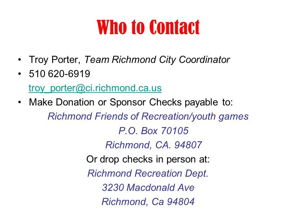 Who to Contact Troy Porter, Team Richmond City Coordinator 510 620-6919 troy_porter@ci.richmond.ca.us Make Donation or Sponsor Checks payable to: Rich