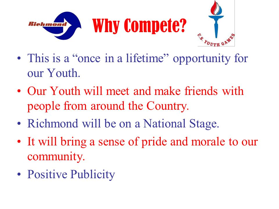 Why Compete.This is a once in a lifetime opportunity for our Youth.