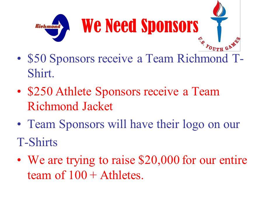 We Need Sponsors $50 Sponsors receive a Team Richmond T- Shirt. $250 Athlete Sponsors receive a Team Richmond Jacket Team Sponsors will have their log
