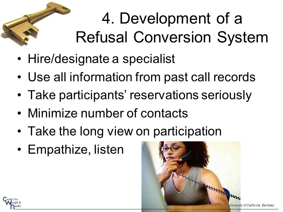 4. Development of a Refusal Conversion System Hire/designate a specialist Use all information from past call records Take participants' reservations s