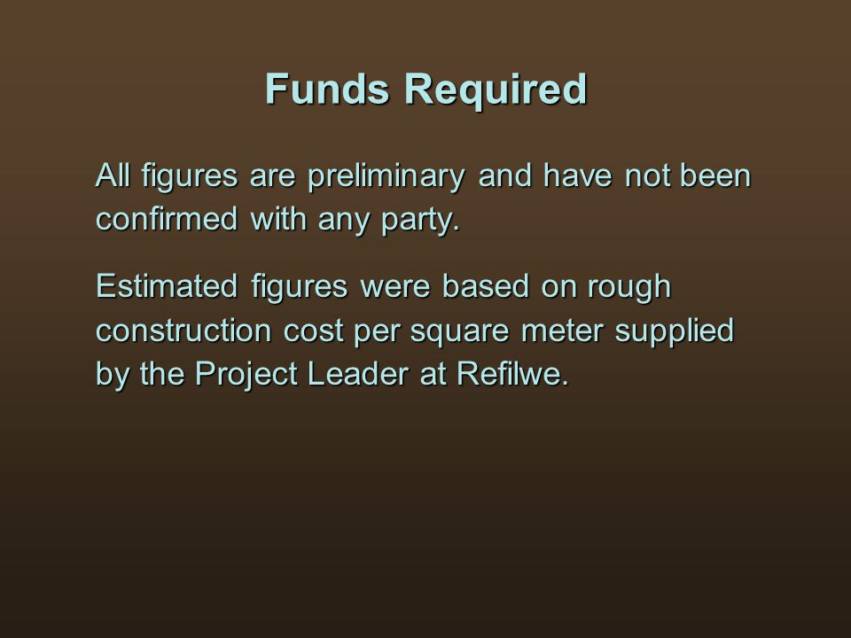 Funds Required All figures are preliminary and have not been confirmed with any party. Estimated figures were based on rough construction cost per squ